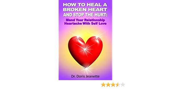 How to heal a broken heart and stop the hurt mend your how to heal a broken heart and stop the hurt mend your relationship heartache with self love kindle edition by doris jeanette fandeluxe PDF