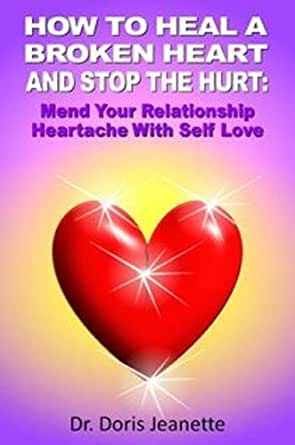 How to heal a broken heart and stop the hurt mend your how to heal a broken heart and stop the hurt mend your relationship heartache with self love kindle edition by doris jeanette fandeluxe Choice Image