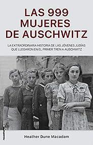Las 999 mujeres de Auschwitz: La extraordinaria historia de las jóvenes judías que llegaron en el primer tren
