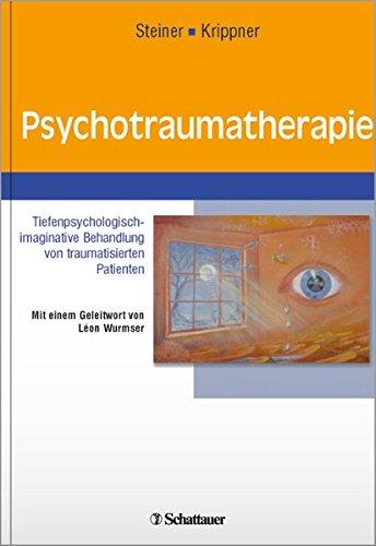 Psychotraumatherapie: Tiefenpsychologisch-imaginative Behandlung von traumatisierten Patienten