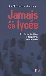 Jamais dans ce lycée : Enquête sur des élèves et des parents sous pression par Gaëlle Guernalec-Levy