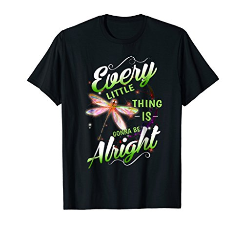 Every Little Thing Is Gonna Be Alright Dragonfly T-Shirt
