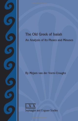 The Old Greek of Isaiah: An Analysis of Its Pluses and Minuses (Septuagint and Cognate Studies) (Society of Biblical Literature Septuagint and Cognate Studies) by SBL Press