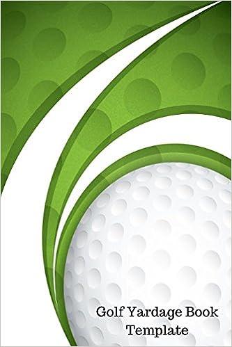 Amazon.com: Golf Yardage Book Template: Yardage Log (9781521500972 ...