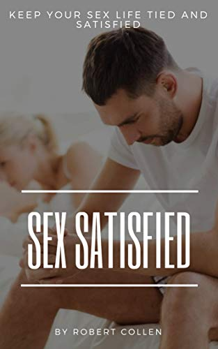 sex  satisfied: the complet guide to the best sex ever  The Thinking Man's Guide to Pleasuring a Woman Beginner's Guide to Sex Sex Every Man's Guide to Sexually - Not Lubricant