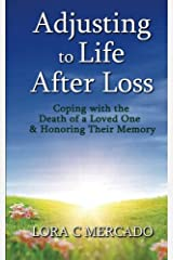 Adjusting to Life After Loss: Coping with the Death of a Loved One and Honoring Their Memory Paperback