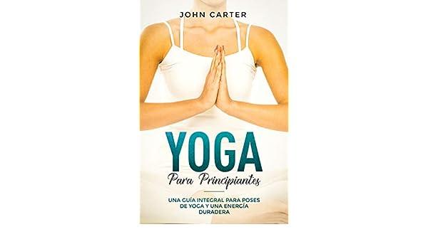Yoga Para Principiantes: Una Guía Integral Para Poses De ...