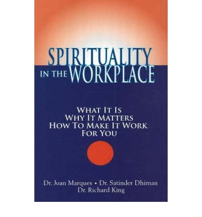 Spirituality in the Workplace What it is, Why it Matters, How to Make it Work for You by Marques, Joan ( Author ) ON May