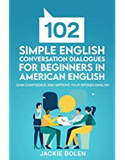 102 Simple English Conversation Dialogues For Beginners in American English: Gain Confidence and Improve your Spoken English