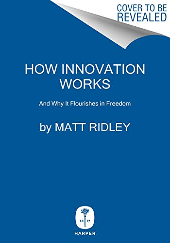 How Innovation Works: And Why It Flourishes in Freedom (Evolution Of Entrepreneurship In The 21st Century)