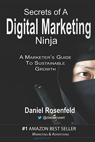 Secrets Of A Digital Marketing Ninja: A Marketer's Guide To Sustainable Growth