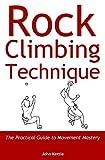 Rock Climbing Technique: The Practical Guide to