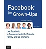 [ FACEBOOK FOR GROWN-UPS USE FACEBOOK TO RECONNECT WITH OLD FRIENDS, FAMILY, AND CO-WORKERS BY MILLER, MICHAEL](AUTHOR)PAPERBACK