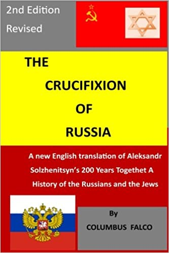 The crucifixion of russia a history of the russians and the jews a the crucifixion of russia a history of the russians and the jews a new english translation of solzhenitsyns 200 years together columbus falco fandeluxe Choice Image