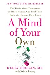 A Mind of Your Own: The Truth About Depression and How Women Can Heal Their Bodies to Reclaim Their Lives Hardcover