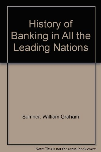 A History of banking in all the leading nations (Library of money and banking history)