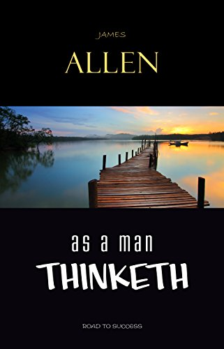 As a Man Thinketh: Classic Wisdom for Proper Thought, Strong Character, & Right Actions