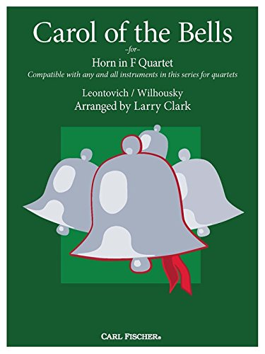 Carol of the Bells for Horn in F Quartet Compatible with any and all instruments in this series for quartets