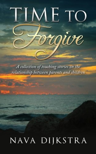 Time to Forgive: A collection of  touching stories on the relationship between parents and children