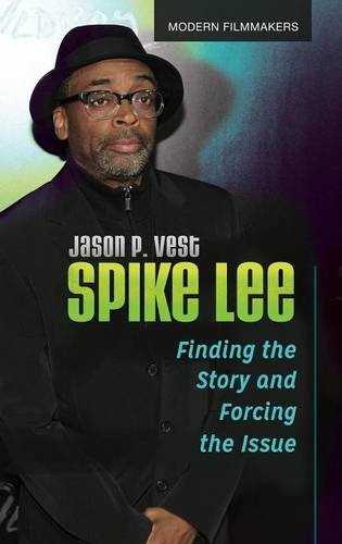 Spike Lee: Finding the Story and Forcing the Issue (Modern Filmmakers) by Praeger