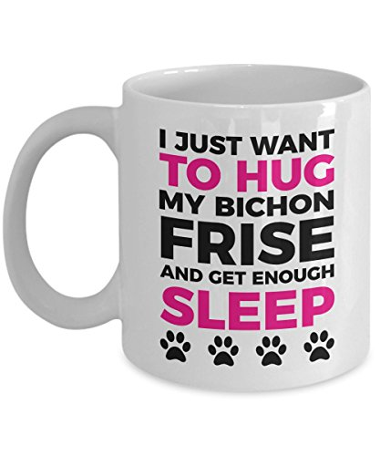 Bichon Frise Mug - I Just Want To Hug My Bichon Frise and Get Enough Sleep - Coffee Cup - Dog Lover Gifts and Accessories