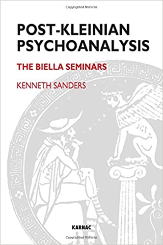 Post Kleinian Psychoanalysis: The Biella Seminars (Forensic Psychotherapy Monograph)