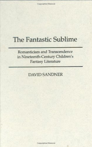 The Fantastic Sublime: Romanticism and Transcendence in Nineteenth-Century Children's Fantasy Literature (Contributions to the Study of Science Fiction and Fantasy) Pdf