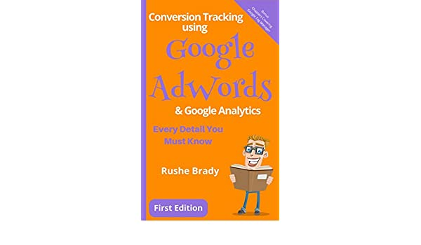 Conversion Tracking using Google AdWords & Google Analytics: Every Detail You Must Know (English Edition) eBook: Rushe Brady: Amazon.es: Tienda Kindle