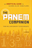 The Panem Companion: An Unofficial Guide to Suzanne Collins' Hunger Games, From Mellark Bakery to Mockingjays