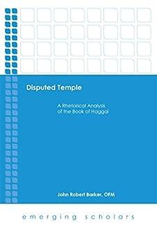 Disputed Temple: A Rhetorical Analysis of the Book of Haggai (Emerging Scholars) por [Barker, John Robert]