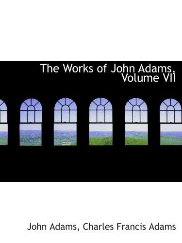 The Works of John Adams, Volume VII pdf epub