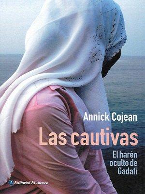 Descargar Libro Las Cautivas / The Captives: El Harén Oculto De Gadafi / The Gaddafi Hidden Harem Annick Cojean