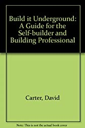 Build it Underground: A Guide for the Self-builder and Building Professional