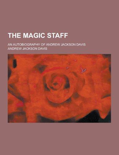 The Magic Staff; An Autobiography of Andrew Jackson Davis