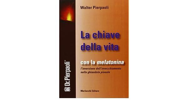 Con la melatonina linversione dellinvecchiamento nella ghiandola pineale: Amazon.es: Walter Pierpaoli: Libros en idiomas extranjeros