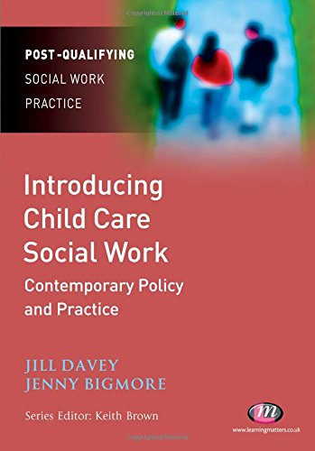 Introducing Child Care Social Work: Contemporary Policy and Practice (Post-Qualifying Social Work Practice Series)