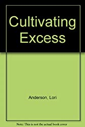 Cultivating Excess