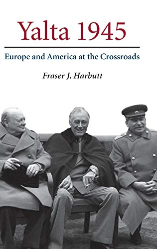 Yalta 1945: Europe and America at the Crossroads