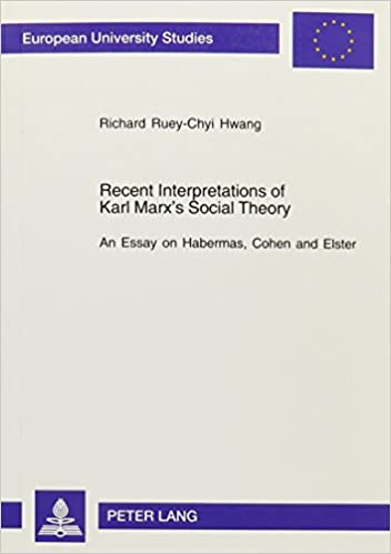 Recent Interpretations Of Karl Marxs Social Theory An Essay On  Recent Interpretations Of Karl Marxs Social Theory An Essay On Habermas  Cohen And Elster European University Studies Series  Political  Science St