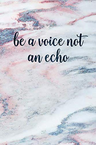 Be A Voice Not An Echo: Blank Inspirational Quote Notebook - Quotes On Each Page (Beautiful Marble Notebooks for Women & Girls) (Do Echo To List)