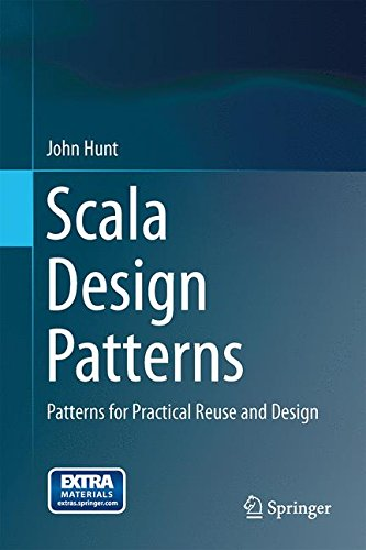 Scala Design Patterns: Patterns for Practical Reuse and Design by Springer