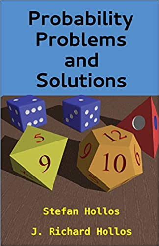 Probability Problems and Solutions: Stefan Hollos, J  Richard Hollos