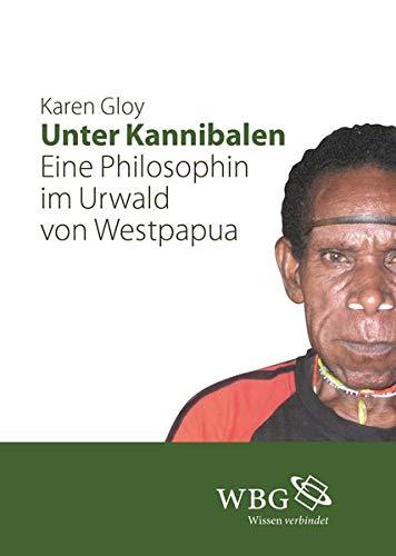 Unter Kannibalen: Eine Philosophin im Urwald von Westpapua