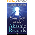 Your Key to the Akashic Records: Access Your Personal Spiritual Advisor 24/7 to Fulfill Your Soul's Highest Potential