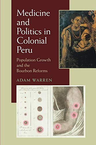 Medicine and Politics in Colonial Peru: Population Growth and the Bourbon Reforms (Pitt Latin American Series)