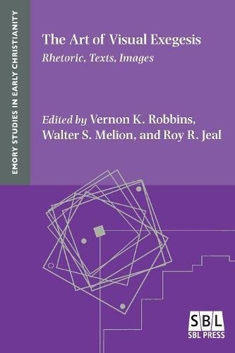 The Art of Visual Exegesis: Rhetoric, Texts, Images (Emory Studies in Early Christianity) por Vernon K. Robbins,Walter S. Melion,Roy R. Jeal