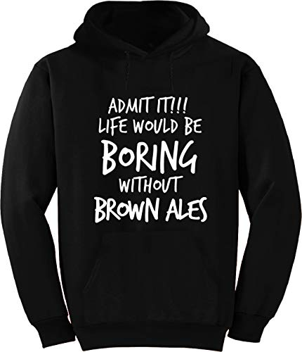 BuffThreads Admit it! Life Would Be Boring Without Brown ALES_Black Hoodie
