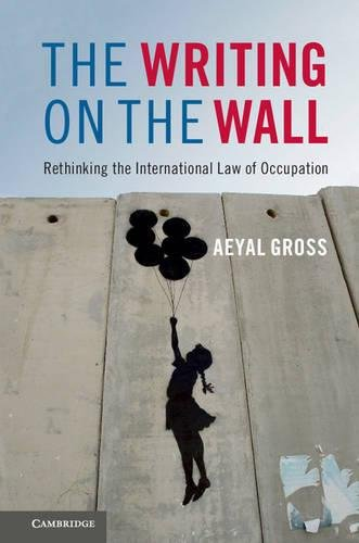The Writing on the Wall: Rethinking the International Law of Occupation