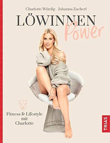 Löwinnen Power: Fitness & Lifestyle mit Charlotte Gebundenes Buch – 12. Dezember 2018 Charlotte Würdig Johanna Zacherl TRIAS 3432108796