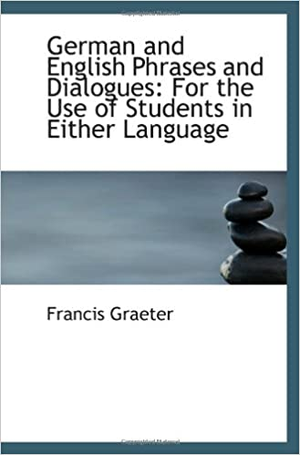 German and English Phrases and Dialogues: For the Use of